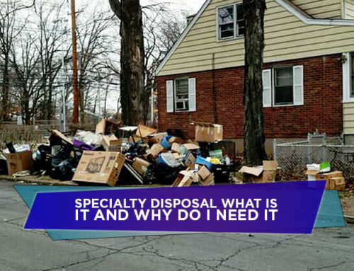 Specialty Disposal: What is It and Why Do I Need It?