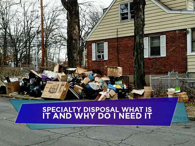 Specialty-Disposal-What-is-It-and-Why-Do-I-Need-It