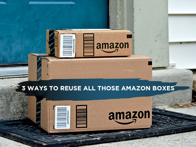 3 Ways to Reuse All Those Amazon Boxes