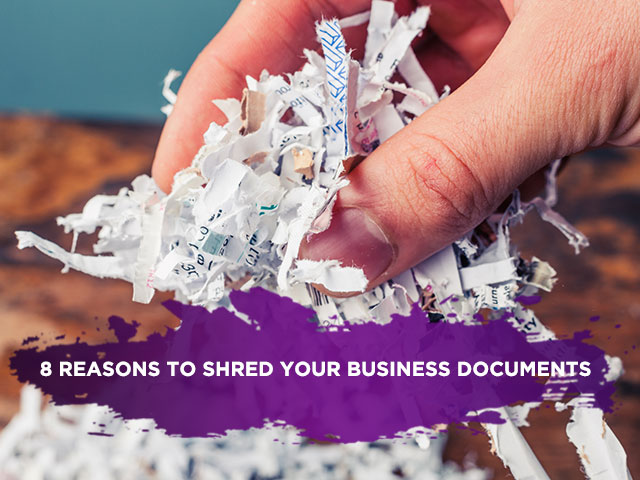 8 Reasons to Shred Your Business Documents